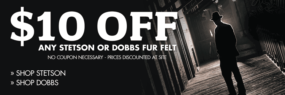 $10 OFF Any Stetson or Dobbs Fur Felt