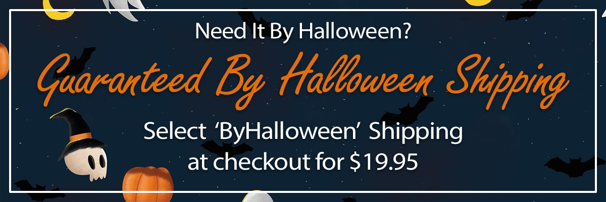 Need It By Halloween? | Choose 'ByHalloween' Shipping for $19.95