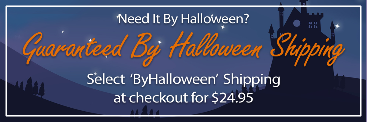 Need It By Halloween? | Choose 'ByHalloween' Shipping for $24.95
