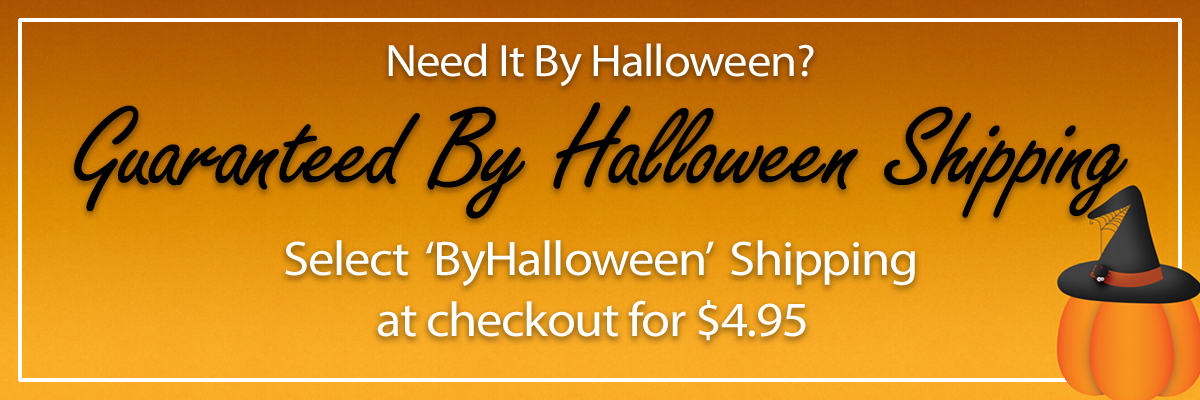Need It By Halloween? | Choose 'ByHalloween' Shipping for $4.95