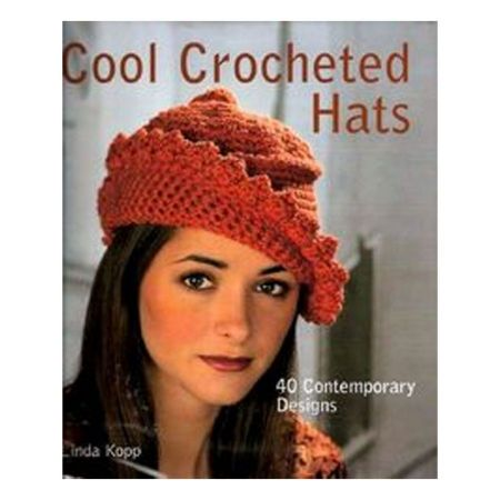 Cool Crocheted Hats: 40 Contemporary Designs by Linda Kopp [Paperback Book]