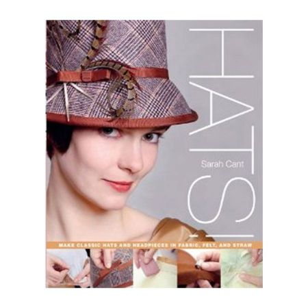 Hats!: Make Classic Hats and Headpieces by Sarah Cant [Paperback Book]