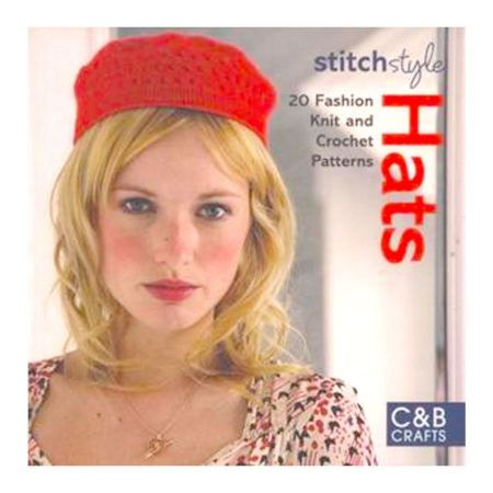 Stitch Style Hats: 20 Fashion Knit and Crochet Patterns [Book]